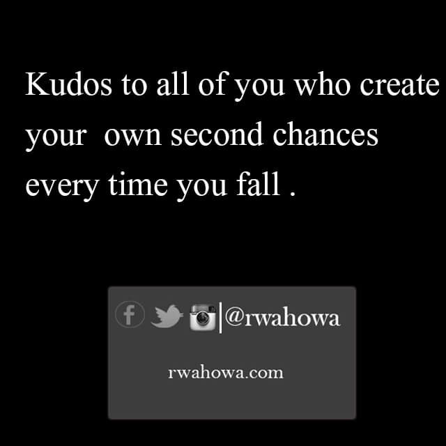 36 Kudos to all of you who create your own second chances every time you fall.