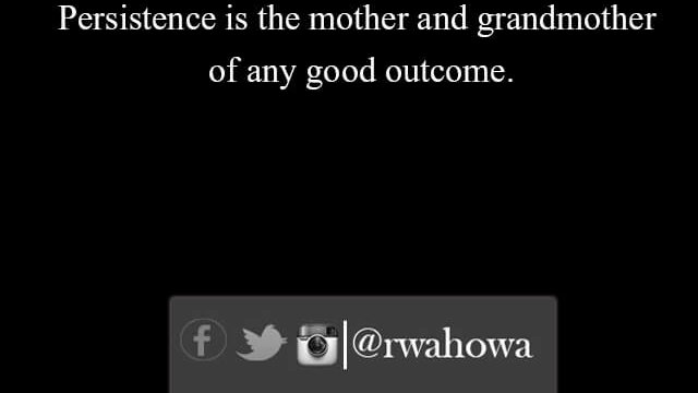 23 Persistence is the mother of good outcomes .