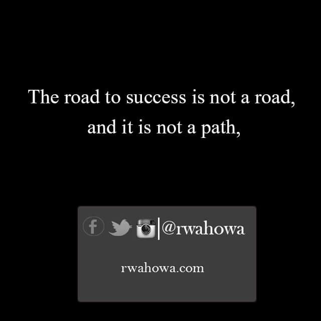 24 The Road to success is not a road. And it is not a path.