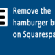 "How to replace the Hamburger button with ""MENU"" on Squarespace"