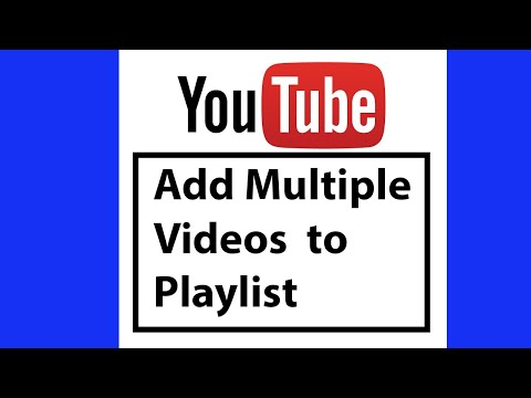 How to Add Multiple Videos to Your YouTube playlist