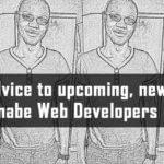 My best advice for upcoming, new and wannabe Web Developers