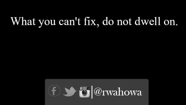 26 What you can't fix do not dwell on