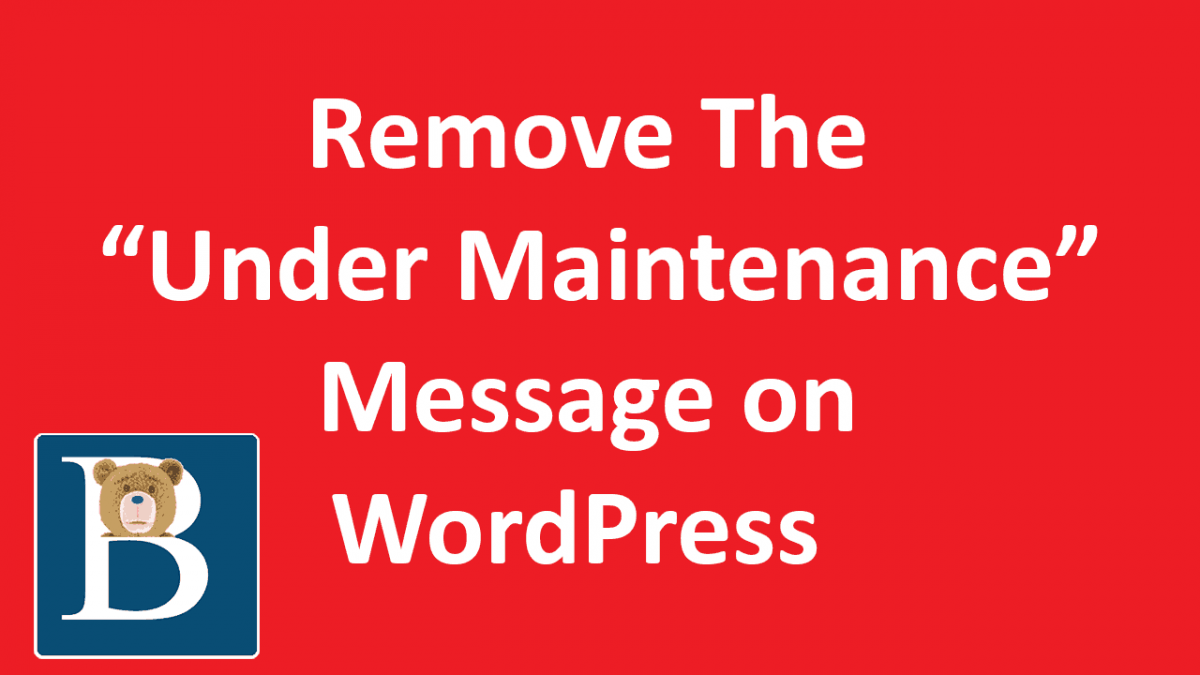 Remove Under Maintenance Message in WordPress Front End