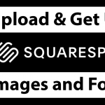 Upload and Get URL for Images or Fonts on Squarespace